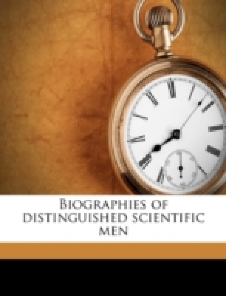 Biographies of distinguished scientific men