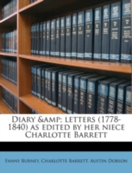 Diary & letters (1778-1840) as edited by her niece Charlotte Barrett