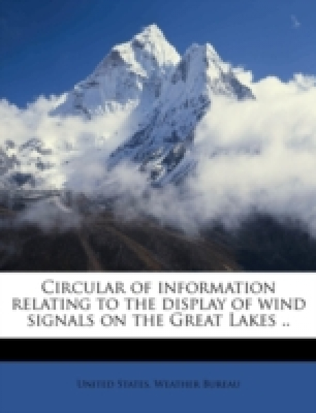 Circular of information relating to the display of wind signals on the Great Lakes ..