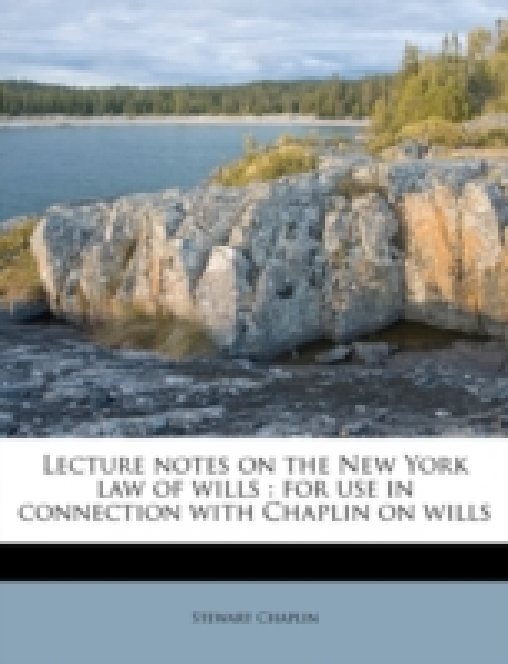 Lecture notes on the New York law of wills : for use in connection with Chaplin on wills