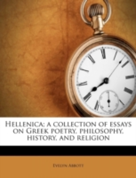 Hellenica; a collection of essays on Greek poetry, philosophy, history, and religion