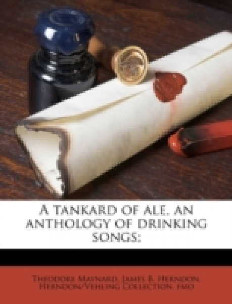 A tankard of ale, an anthology of drinking songs;