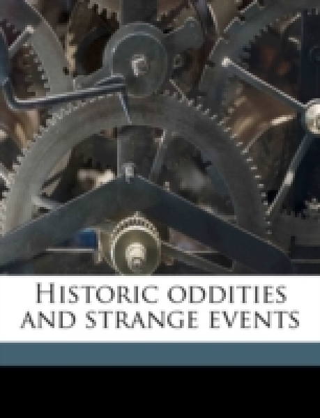 Historic oddities and strange events