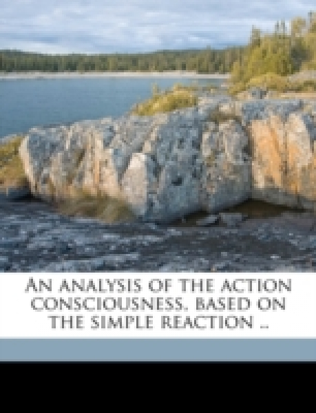 An analysis of the action consciousness, based on the simple reaction ..