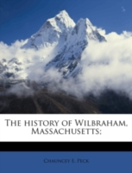 The history of Wilbraham, Massachusetts;