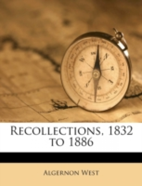 Recollections, 1832 to 1886