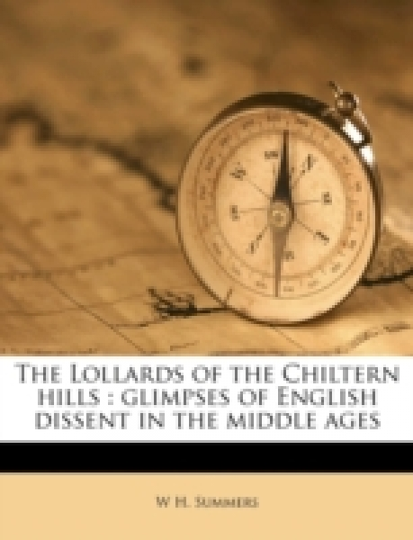 The Lollards of the Chiltern hills : glimpses of English dissent in the middle ages