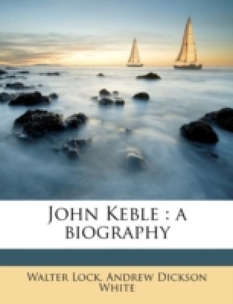 John Keble : a biography