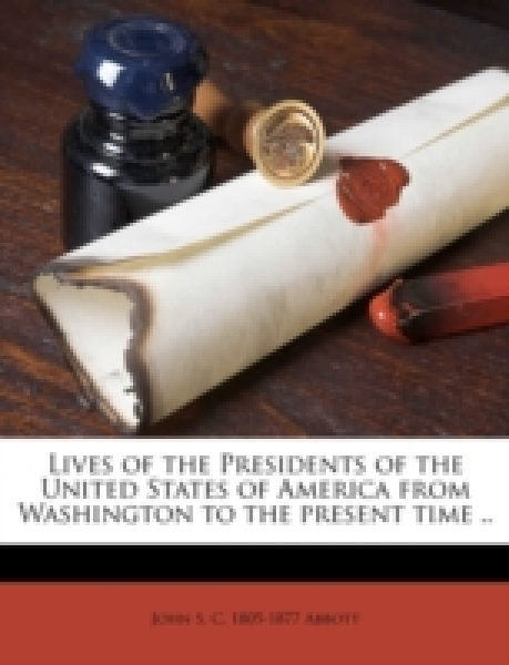 Lives of the Presidents of the United States of America from Washington to the present time ..