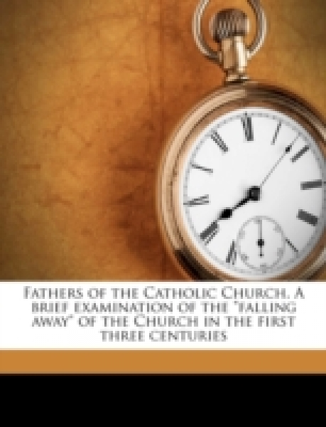 Fathers of the Catholic Church. A brief examination of the