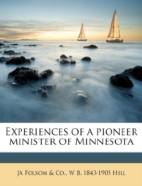 Experiences of a pioneer minister of Minnesota