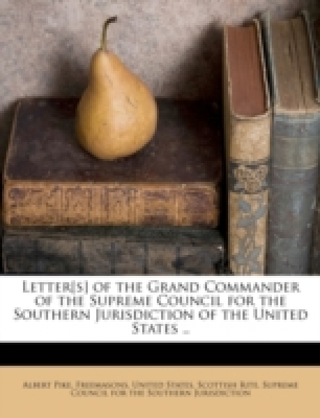 Letter[s] of the Grand Commander of the Supreme Council for the Southern Jurisdiction of the United States ..