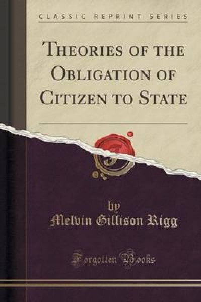 Theories of the Obligation of Citizen to State Classic Reprint Melvin Gillison R