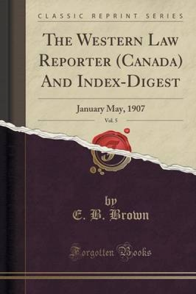 The Western Law Reporter (Canada) and Index-Digest, Vol. 5