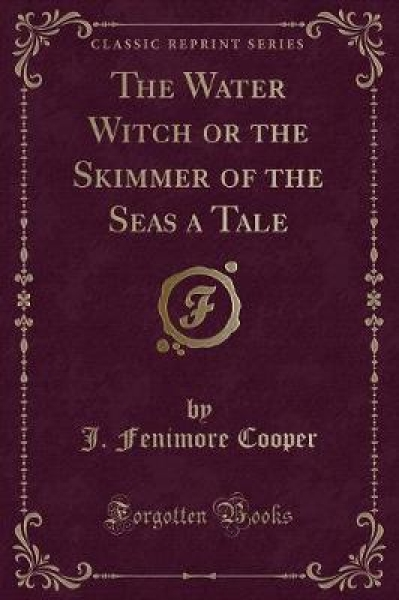 The Water Witch or the Skimmer of the Seas a Tale (Classic Reprint)