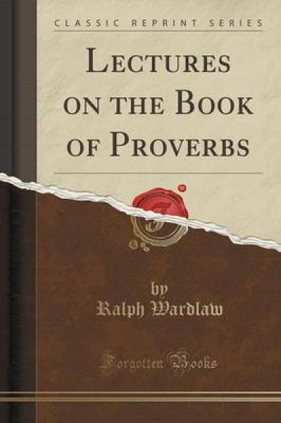 Lectures on the Book of Proverbs (Classic Reprint)