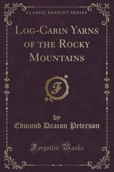Log-Cabin Yarns of the Rocky Mountains (Classic Reprint)
