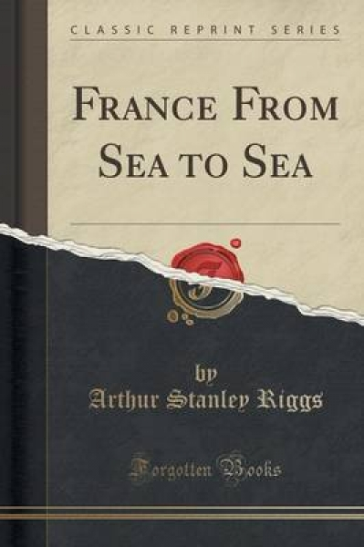 France from Sea to Sea (Classic Reprint)