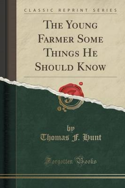 The Young Farmer Some Things He Should Know (Classic Reprint)