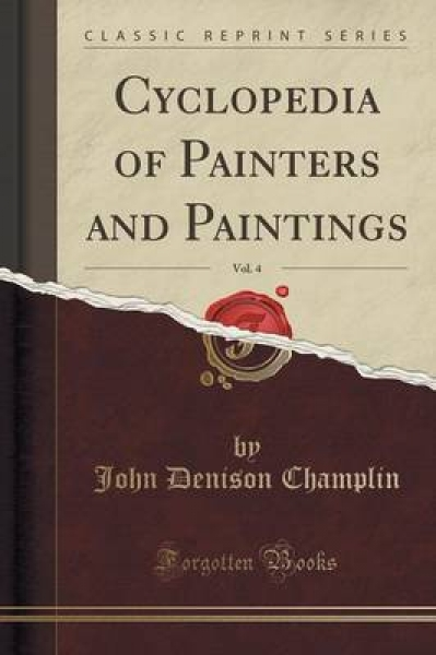 Cyclopedia of Painters and Paintings, Vol. 4 (Classic Reprint)
