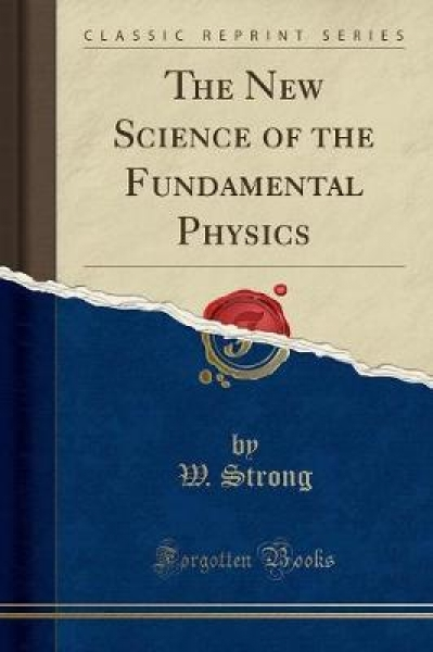 The New Science of the Fundamental Physics (Classic Reprint)