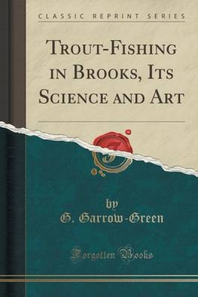 Trout-Fishing in Brooks, Its Science and Art (Classic Reprint)