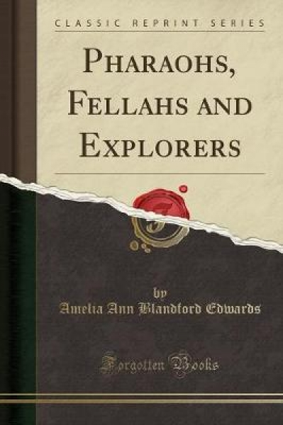 Pharaohs, Fellahs and Explorers (Classic Reprint)