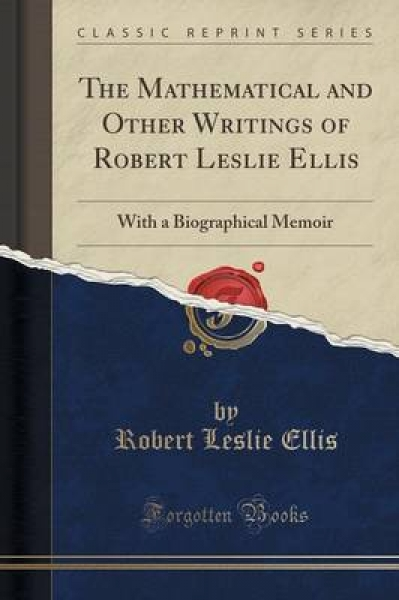 The Mathematical and Other Writings of Robert Leslie Ellis