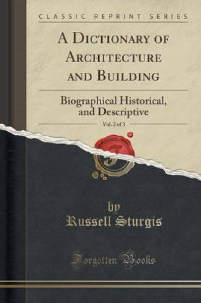 A Dictionary of Architecture and Building, Vol. 2 of 3
