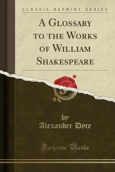 A Glossary to the Works of William Shakespeare (Classic Reprint)