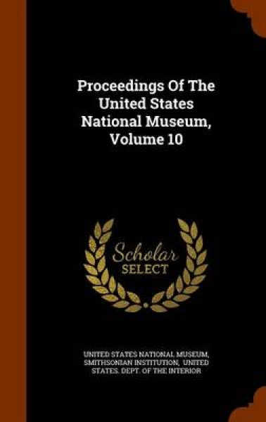 Proceedings of the United States National Museum, Volume 10
