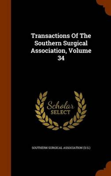 Transactions of the Southern Surgical Association, Volume 34