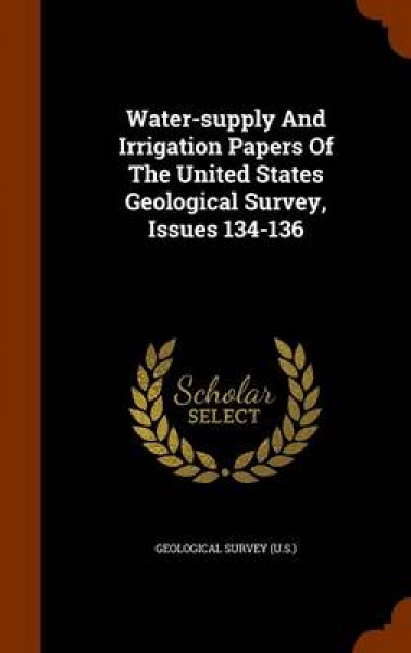 Water-Supply and Irrigation Papers of the United States Geological Survey, Issues 134-136
