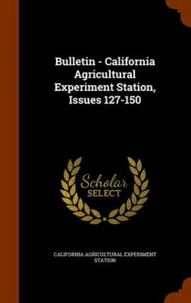 Bulletin - California Agricultural Experiment Station, Issues 127-150