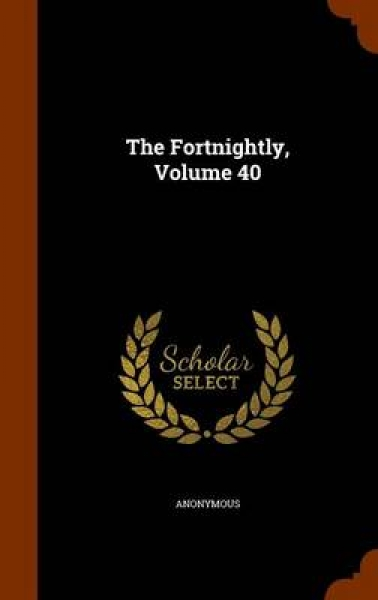 The Fortnightly, Volume 40