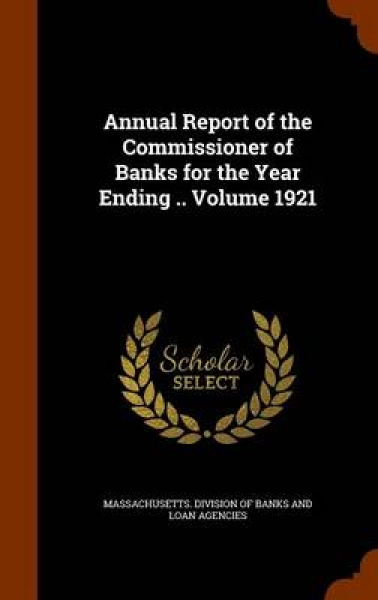 Annual Report of the Commissioner of Banks for the Year Ending .. Volume 1921