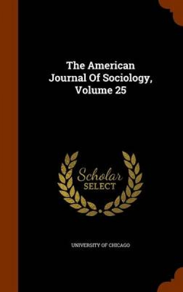The American Journal of Sociology, Volume 25