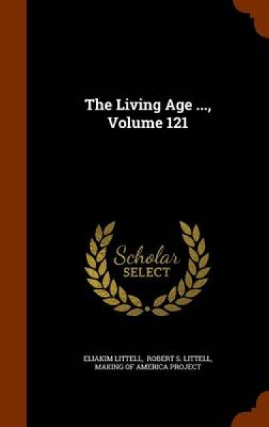 The Living Age ..., Volume 121