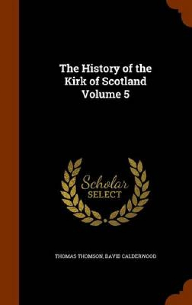 The History of the Kirk of Scotland Volume 5