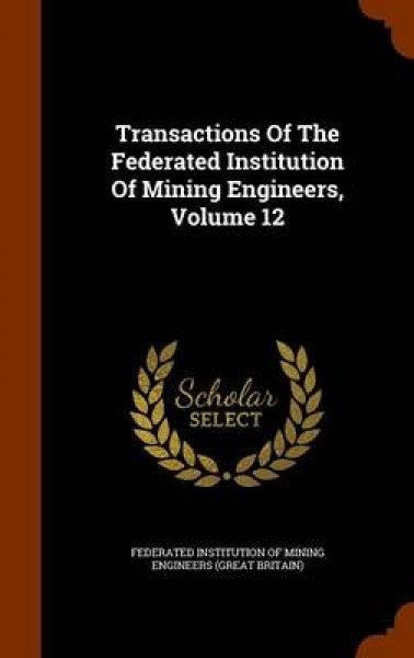Transactions of the Federated Institution of Mining Engineers, Volume 12