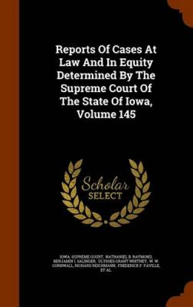 Reports of Cases at Law and in Equity Determined by the Supreme Court of the State of Iowa, Volume 145