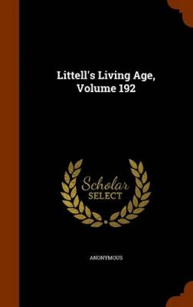 Littell's Living Age, Volume 192