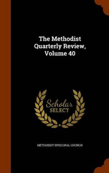 The Methodist Quarterly Review, Volume 40