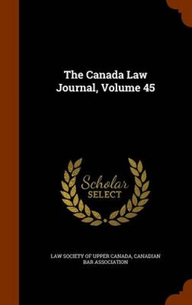 The Canada Law Journal, Volume 45