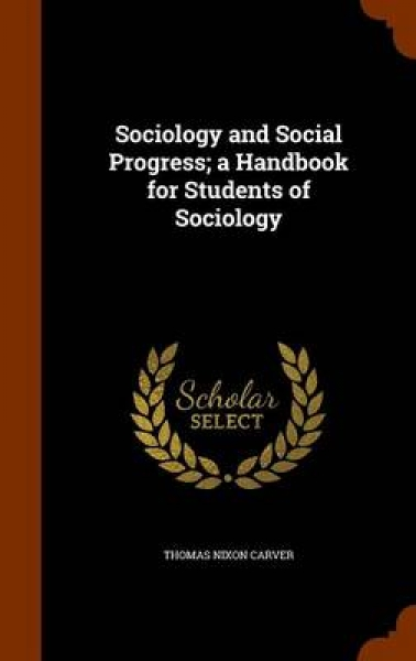 Sociology and Social Progress; A Handbook for Students of Sociology