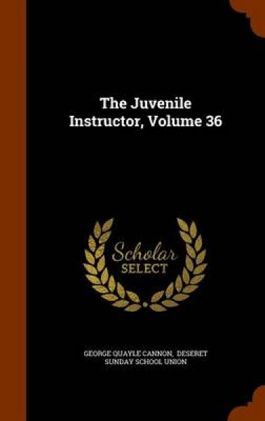 The Juvenile Instructor, Volume 36