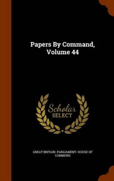 Papers by Command, Volume 44