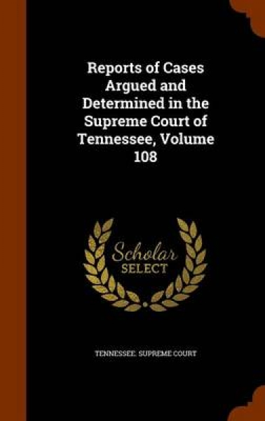 Reports of Cases Argued and Determined in the Supreme Court of Tennessee, Volume 108