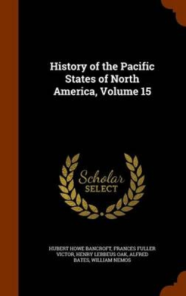 History of the Pacific States of North America, Volume 15