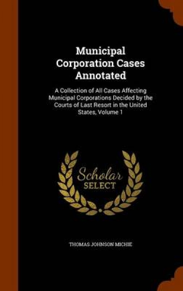 Municipal Corporation Cases Annotated